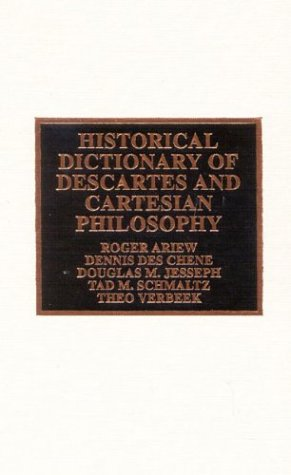 Book cover Historical Dictionary of Descartes and Cartesian Philosophy (Historical Dictionaries of Religions, Philosophies and Movements)