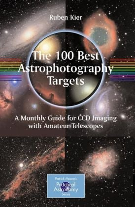 Okładka książki The 100 Best Targets for Astrophotography: A Monthly Guide for CCD Imaging with Amateur Telescopes