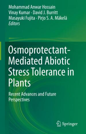 Book cover Osmoprotectant-Mediated Abiotic Stress Tolerance in Plants: Recent Advances and Future Perspectives