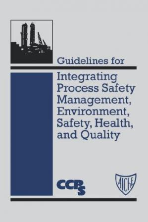 Обложка книги Guidelines for Integrating Process Safety Management, Environment, Safety, Health, and Quality (Center for Chemical Process Safety (Ccps).)