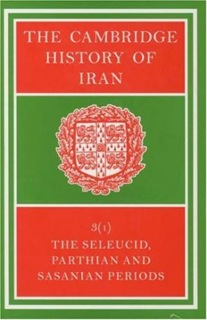 Book cover The Cambridge History of Iran, Volume 3, Part 1: The Seleucid, Parthian and Sasanid Periods