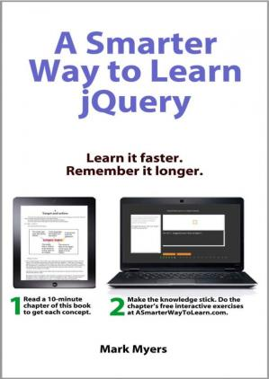Book cover A Smarter Way to Learn jQuery: Learn it faster. Remember it longer.