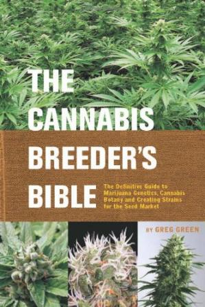 Book cover The Cannabis Breeder's Bible: The Definitive Guide to Marijuana Genetics, Cannabis Botany and Creating Strains for the Seed Market