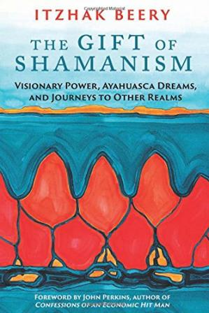 Book cover The Gift of Shamanism: Visionary Power, Ayahuasca Dreams, and Journeys to Other Realms