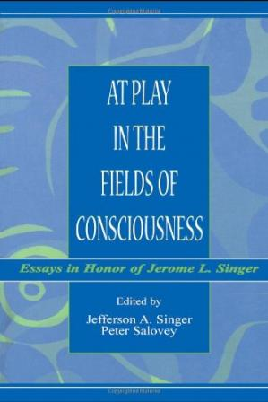Book cover At play in the fields of consciousness: essays in honor of Jerome L. Singer