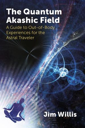 Book cover The Quantum Akashic Field: A Guide to Out-of-Body Experiences for the Astral Traveler