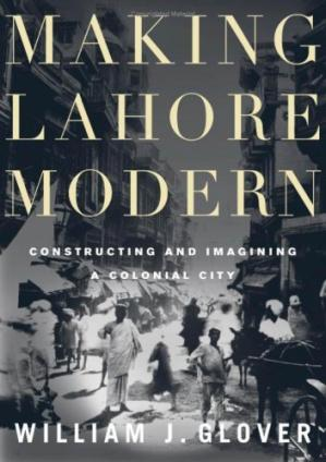 Book cover Making Lahore Modern: Constructing and Imagining a Colonial City