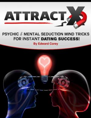 Book cover Attract X: Psychic & Mental Seduction Mind Tricks for Instant Dating Success!