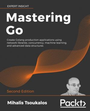 Book cover Mastering Go: Create Golang production applications using network libraries, concurrency, machine learning, and advanced data structures