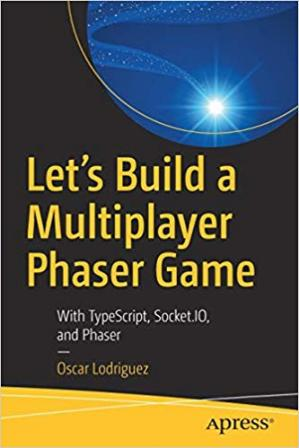 Book cover Let's Build a Multiplayer Phaser Game: With TypeScript, Socket.IO, and Phaser