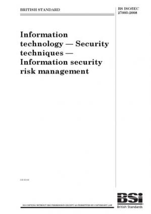 Book cover BS ISO IEC 27005:2008  Information technology -- Security techniques -- Information security risk management