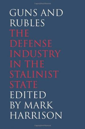 Copertina Guns and Rubles: The Defense Industry in the Stalinist State (The Yale-Hoover Series on Stalin, Stalinism, and the Cold War)