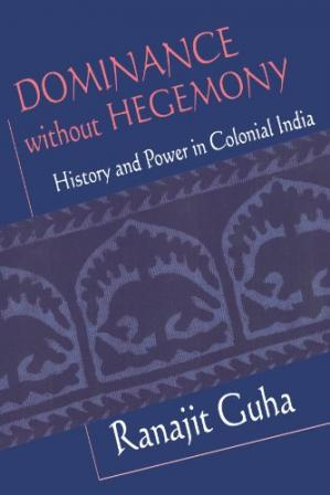 Copertina Dominance without Hegemony: History and Power in Colonial India (Convergences: Inventories of the Present)
