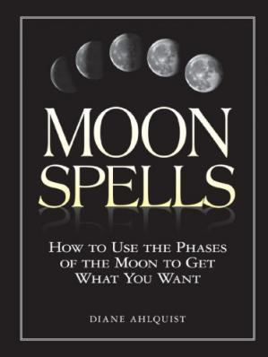 کتاب کی کور جلد Moon Spells : How to Use the Phases of the Moon to Get What You Want