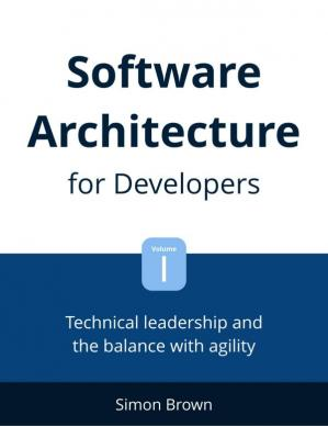 Book cover Software Architecture for Developers: Vol 1 Technical leadership and the balance with agility