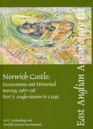 Book cover Norwich Castle: Excavations and Historical Survey, 1987-98. Part I: Anglo-Saxon to c. 1345