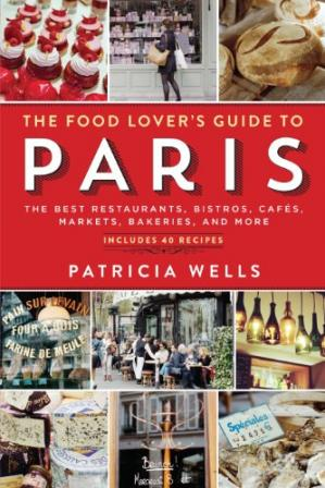 Book cover The Food Lover's Guide to Paris: The Best Restaurants, Bistros, Cafés, Markets, Bakeries, and More