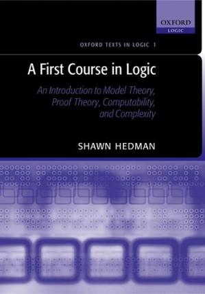 Book cover A First Course in Logic: An Introduction to Model Theory, Proof Theory, Computability, and Complexity