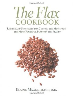 Portada del libro The Flax Cookbook: Recipes and Strategies for Getting the Most from the Most Powerful Plant on the Planet