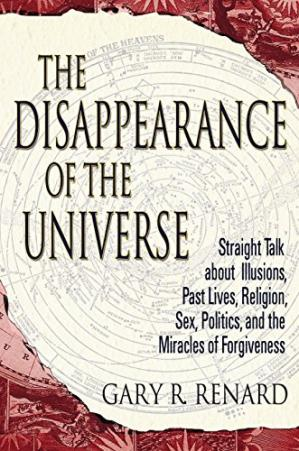 غلاف الكتاب The Disappearance of the Universe: Straight Talk about Illusions, Past Lives, Religion, Sex, Politics, and the Miracles of Forgiveness