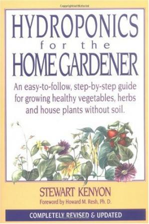 Book cover Hydroponics for the Home Gardener: An easy-to-follow, step-by-step guide for growing healthy vegetables, herbs and house plants without soil