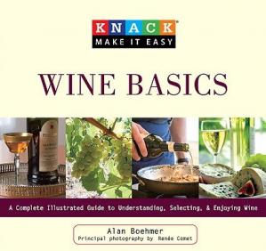 Book cover Knack Wine Basics: A Complete Illustrated Guide To Understanding, Selecting & Enjoying Wine