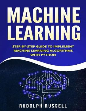 Book cover Machine Learning: Step-by-Step Guide To Implement Machine Learning Algorithms with Python