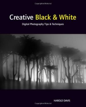 Copertina Creative Black and White: Digital Photography Tips and Techniques