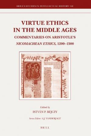 Book cover Virtue Ethics in the Middle Ages: Commentaries on Aristotle's Nicomachean Ethics, 1200-1500