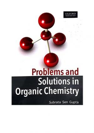 Couverture du livre Problems and Solutions in Organic Chemistry Part 1 upto Page 240 Aliphatic and Alicyclic Amines Nitriles etc by Subrata Sen Gupta Oxford IIT JEE Olympiad