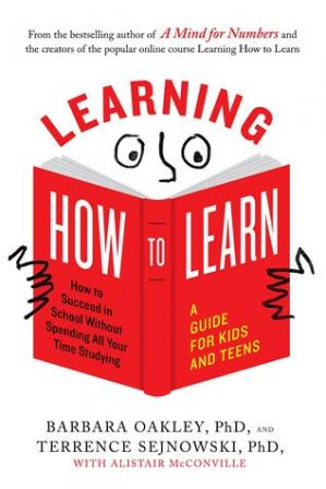 Book cover Learning How to Learn: How to Succeed in School Without Spending All Your Time Studying; A Guide for Kids and Teens