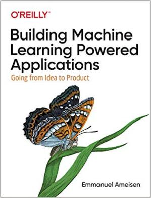 Book cover Building Machine Learning Powered Applications: Going From Idea to Product