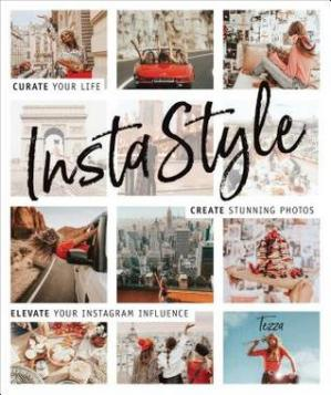 Book cover Instastyle: Curate Your Life, Create Stunning Photos, and Elevate Your Instagram Influence