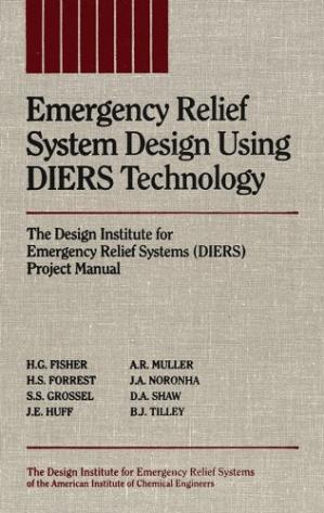 Book cover Emergency Relief System Design Using DIERS Technology: The Design Institute for Emergency Relief Systems (DIERS) Project Manual