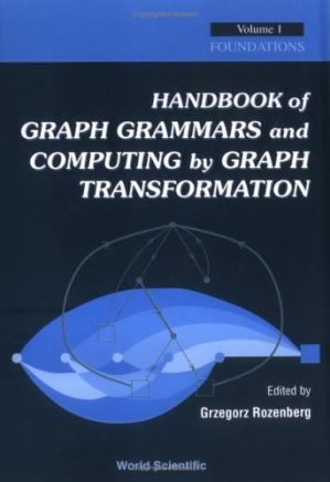 Book cover Handbook of  Graph Grammars and Computing by Graph Transformation, Volume 1: Foundations (Handbook of Graph Grammars and Computing by Graph Transformation)