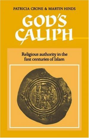 Book cover God's Caliph: Religious Authority in the First Centuries of Islam
