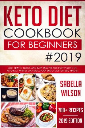 Sampul buku Keto Diet Cookbook For Beginners #2019: 700+ Simple, Quick and Easy Recipes for Busy People on Keto Diet with 21-Day Meal Plan