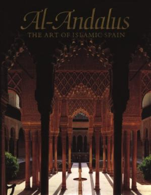 Book cover Al-Andalus : the art of islamic Spain ; [in conjunction with the Exhibition Al-Andalus: the Art of Islamic Spain, held at the Alhambra, Granada (March 18 - June 7, 1992), and the Metropolitan Museum of Art, N
