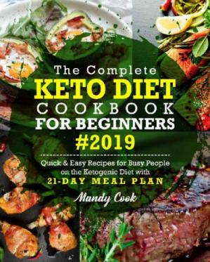 书籍封面 The Complete Keto Diet Cookbook For Beginners 2019: Quick & Easy Recipes For Busy People On The Ketogenic Diet With 21-Day Meal Plan