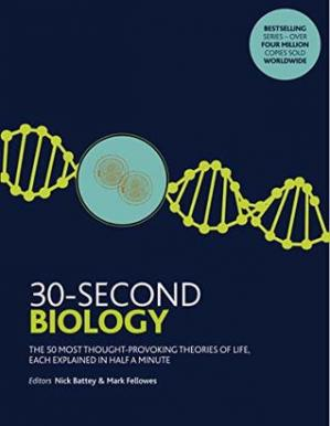 Book cover 30-Second Biology: The 50 Most Thought-provoking Theories of Life, Each Explained in Half a Minute