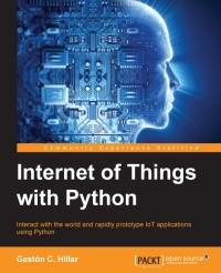Book cover Internet of Things with Python: Interact with the world and rapidly prototype IoT applications using Python