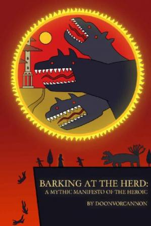 Book cover Barking at the Herd: A Mythic Manifesto of the Heroic