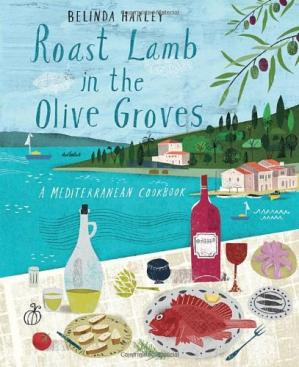 Book cover Roast Lamb In the Olive Groves: A Mediterranean Cookbook