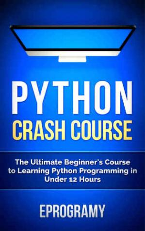 Book cover Python: Crash Course - The Ultimate Beginner's Course to Learning Python Programming in Under 12 Hours