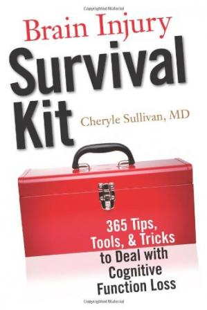 Book cover Brain Injury Survival Kit: 365 Tips, Tools and Tricks to Deal with Cognitive Function Loss