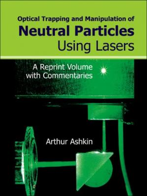 Book cover Optical Trapping and Manipulation of Neutral Particles Using Lasers: A Reprint Volume With Commentaries