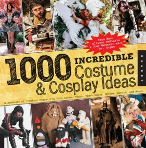 წიგნის ყდა 1,000 Incredible Costume and Cosplay Ideas: A Showcase of Creative Characters from Anime, Manga, Video Games, Movies, Comics, and More
