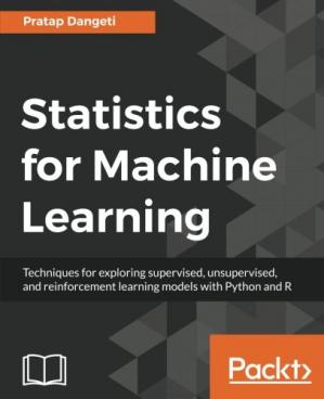 Book cover Statistics for Machine Learning: Techniques for exploring supervised, unsupervised, and reinforcement learning models with Python and R