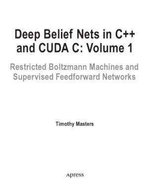 Book cover Deep belief nets in C++ and CUDA C, vol.1: restricted Boltzmann machines and supervised feedforward networks