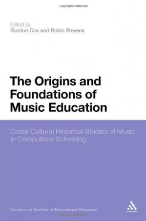 Book cover The Origins and Foundations of Music Education: Cross-Cultural Historical Studies of Music in Compulsory Schooling